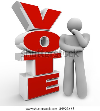 A thinking person stands beside the word Vote wondering which candidate, proposal or option he should choose in an election - stock photo