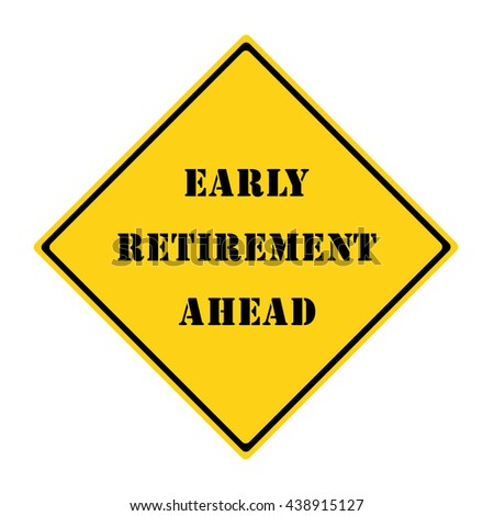 A yellow and black diamond shaped road sign with the words EARLY RETIREMENT AHEAD making a great concept. - stock photo