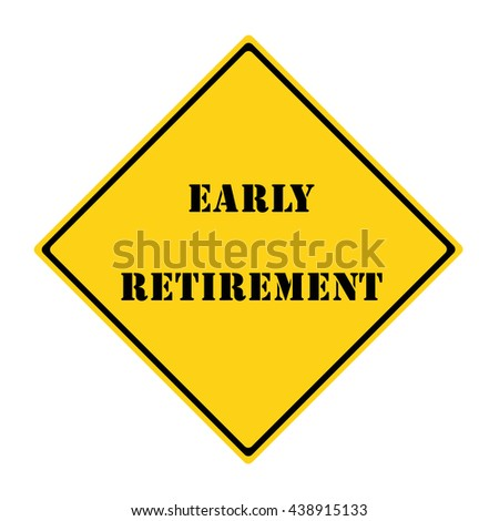 A yellow and black diamond shaped road sign with the words EARLY RETIREMENT making a great concept. - stock photo