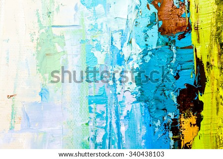 Abstract art  background. Oil painting on canvas. Color texture. Fragment of artwork. Spots of oil paint. Brushstrokes of paint. Modern art. Contemporary art. Colorful canvas.  - stock photo