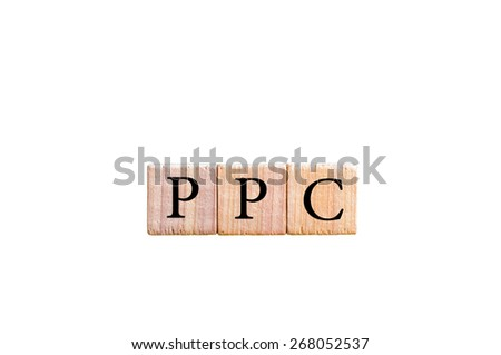 Acronym PPC - Pay per Click. Wooden small cubes with letters isolated on white background with copy space available. Business Concept image. - stock photo