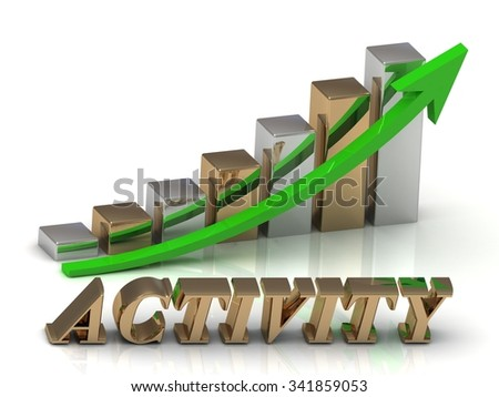 ACTIVITY- inscription of gold letters and Graphic growth and gold arrows on white background - stock photo