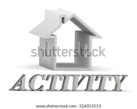 ACTIVITY- inscription of silver letters and white house on white backgroundbackground - stock photo