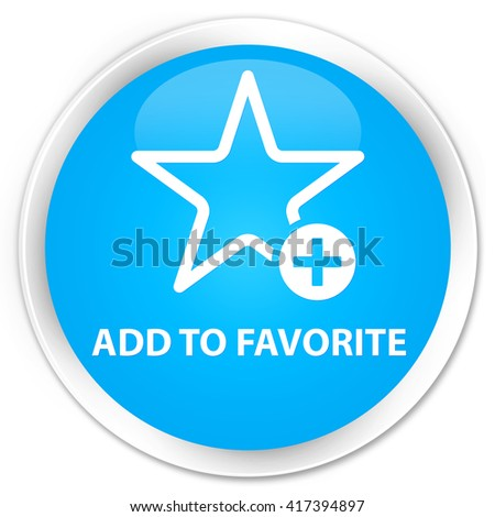 Add to favorite cyan blue glossy round button - stock photo