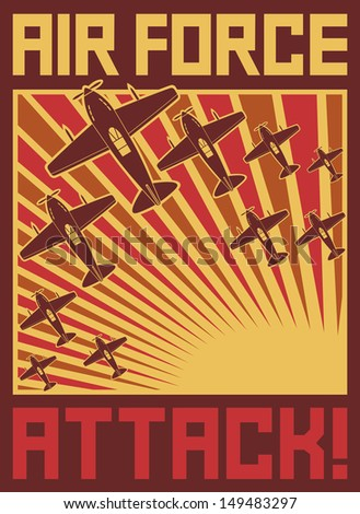 air force attack poster (planes, aircraft, old airplanes attack, old planes poster, airplanes background, world war II poster) - stock photo