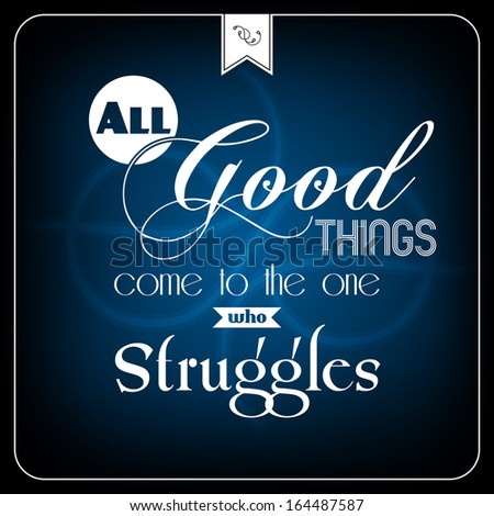 All good things com to the one who struggles - typographic card - stock photo