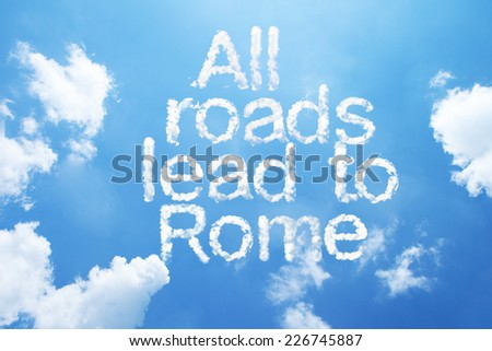 All roads lead to Rome a cloud word on sky. - stock photo