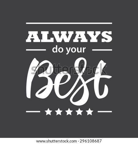 Always do your Best . Hand-written lettering, t-shirt print design, typographic composition isolated on black background. - stock photo
