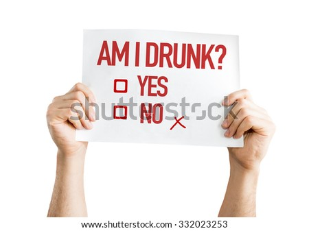 Am I Drunk? placard isolated on white - stock photo