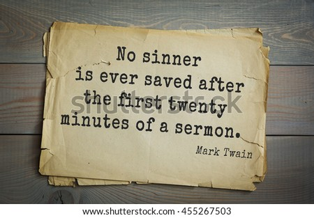 American writer Mark Twain (1835-1910) quote.  No sinner is ever saved after the first twenty minutes of a sermon.  - stock photo