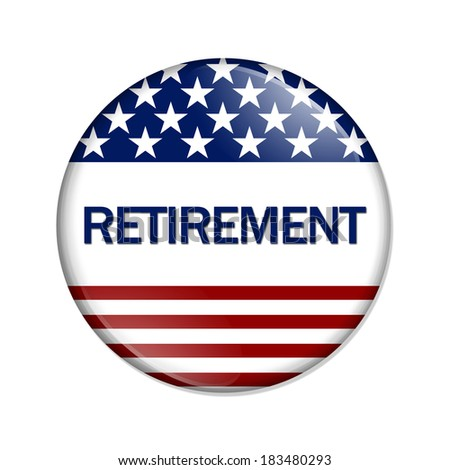 An America Retirement Button , A white button red stripes and stars with word Retirement isolated on a white background - stock photo