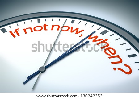 An image of a nice clock with if not now, when? - stock photo