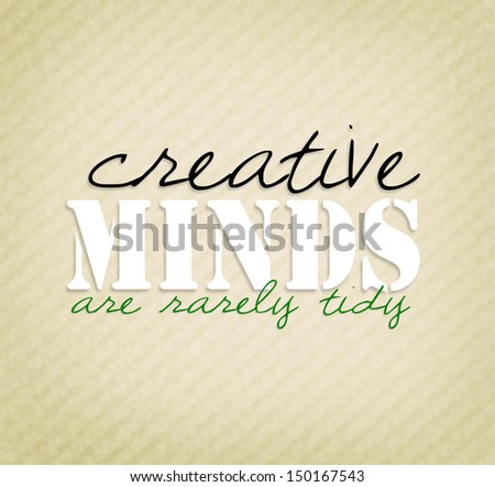 """An inspirational motivating quote """"Creative minds are rarely tidy""""  - stock photo"""