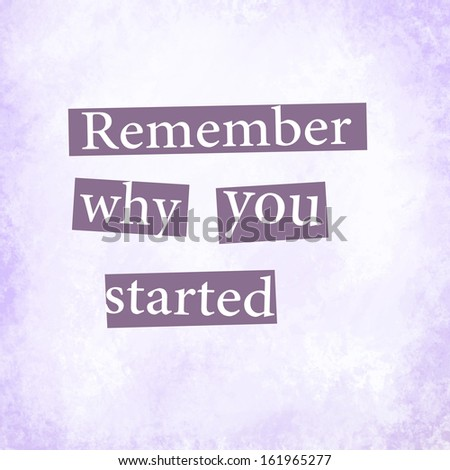 "An inspirational quote ""Remember why you started"" - stock photo"