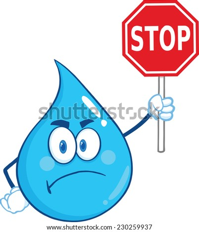 Angry Water Drop Cartoon Mascot Character Holding up A Forbidden Sign. Raster Illustration Isolated On White Background - stock photo