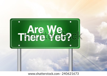 Are We There Yet? Green Road Sign, Business Concept  - stock photo