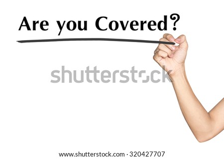 Are you Covered Man hand writing virtual screen text on white background - stock photo