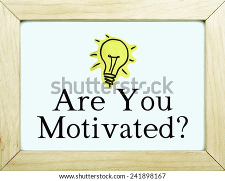 Are You Motivated ? - stock photo