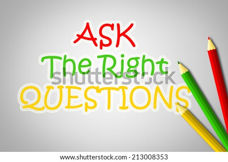 Ask The Right Questions Concept text - stock photo