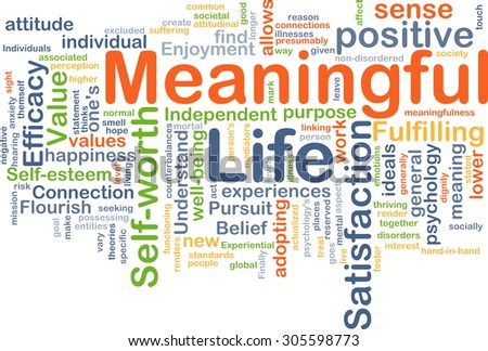 Background concept wordcloud illustration of meaningful life - stock photo