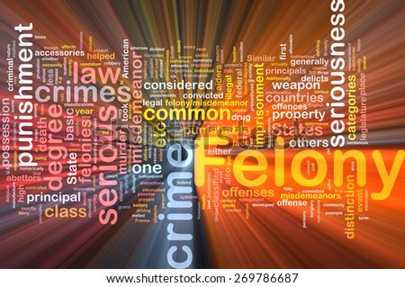 Background concept wordcloud of felony crime glowing light - stock photo