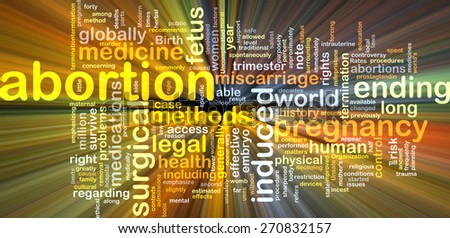 Background text pattern concept wordcloud illustration of pregnancy abortion glowing light - stock photo