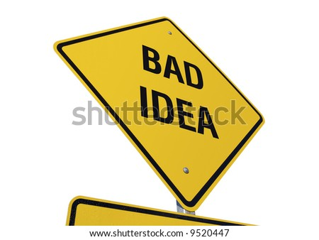 Bad Idea road sign isolated on a white background. Contains clipping path. - stock photo