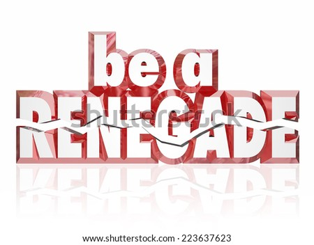 Be a Renegade words in red 3d letters to encourage you to disrupt and rebel against the norm as an entrepreneur with new ideas - stock photo