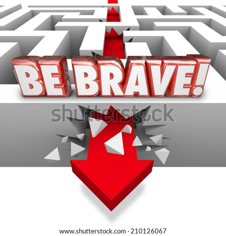 Be Brave word in red 3d letters over arrow crashing through maze wall illustrating confidence, courage, daring and bold action - stock photo