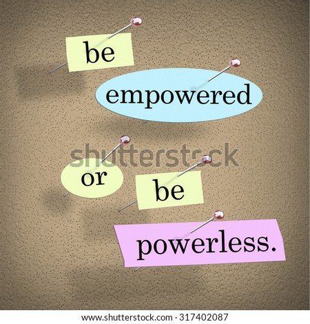 Be Empowered or Be Powerless words or saying in pieces of paper on a bulletin board to inspire, motivate or encourage you to achieve and succeed - stock photo