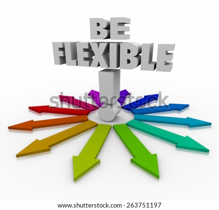 Be Flexible 3d words on arrows pointing in different directions to illustrate the need to be adaptive, responsive and open to change to succeed in altered conditions in business or life - stock photo