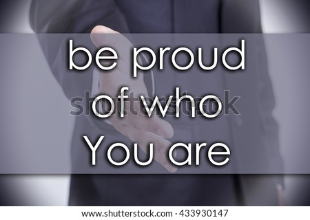 be proud of who You are - business concept with text - horizontal image - stock photo