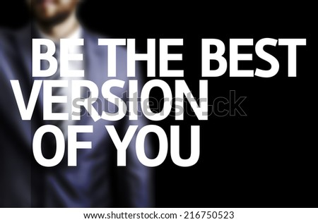 Be The Best Version Of You written on a board with a business man on background - stock photo