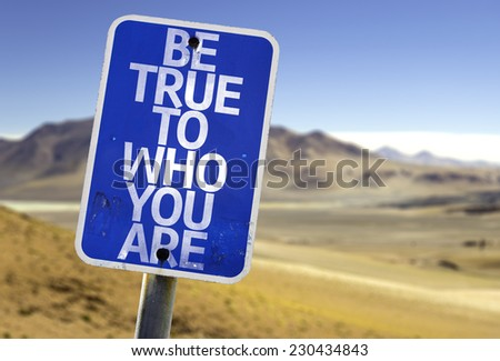 Be True To Who You Are sign with a desert background - stock photo