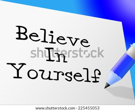 Believe In Yourself Meaning Confident Belief And Confidence - stock photo