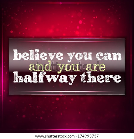 Believe you can and you are halfway there.Futuristic motivational background. Chalk text written on a piece of glass. (Raster) - stock photo