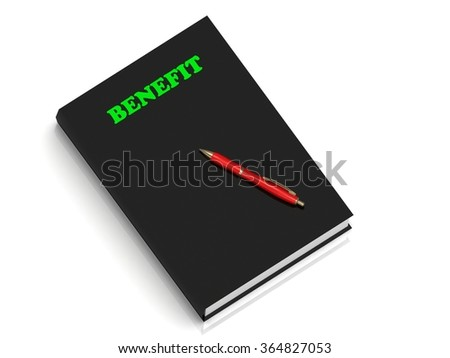 BENEFIT- inscription of green letters on black book on white background - stock photo