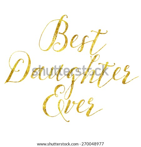 Best Daughter Gold Faux Foil Metallic Glitter Quote Isolated on White Background - stock photo