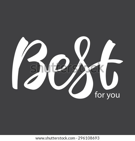Best for you . Hand-written lettering, t-shirt print design, typographic composition isolated on black background. - stock photo