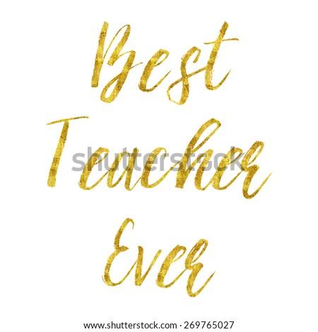 Best Teacher Ever Gold Glitter Faux Foil Quote - stock photo