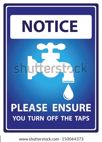 Blue Notice Plate For Safety Present By Notice and Please Ensure You Turn Off The Taps Text With Tap Water Or Water Supply Sign Isolated on White Background  - stock photo