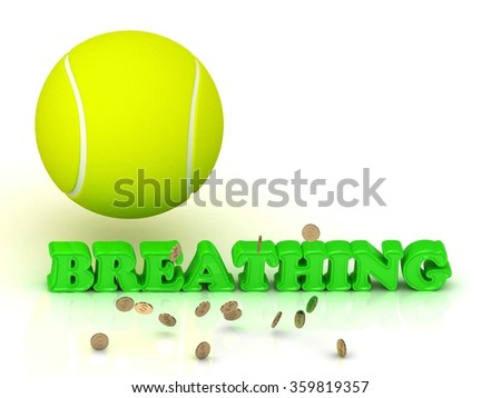 BREATHING- bright green letters, tennis ball, gold money on white background - stock photo