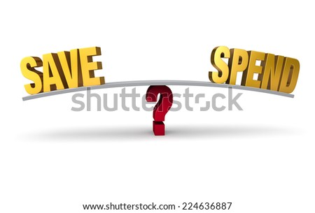 """Bright, gold """"SAVE"""" and """"SPEND"""" sit on opposite ends of a gray board which is balanced on a red question mark. Isolated on white. - stock photo"""