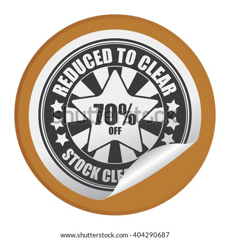 Brown Circle Reduced to Clear 70% Off Stock Clearance Product Label, Campaign Promotion Infographics Flat Icon, Peeling Sticker, Sign Isolated on White Background  - stock photo