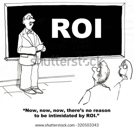 Business and education cartoon where teacher says, 'Now... there's no reason to be intimidated by ROI'. - stock photo