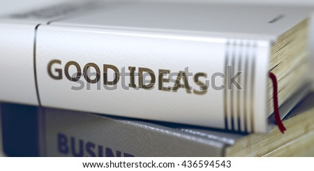 Business - Book Title. Good Ideas. Stack of Business Books. Book Spines with Title - Good Ideas. Closeup View. Stack of Books Closeup and one with Title - Good Ideas. Blurred 3D. - stock photo