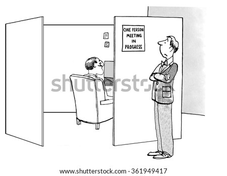 Business cartoon about meetings.   The businessman really needs to get some work done so he posted the sign 'one person meeting in progress'. - stock photo