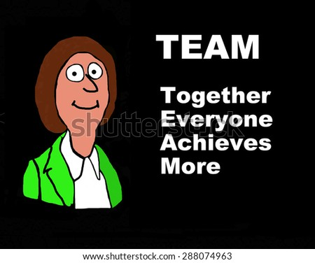 Business cartoon of businesswoman and 'TEAM -- together everyone achieves more'. - stock photo