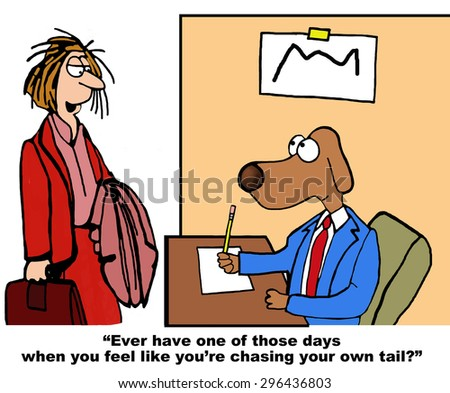 Business cartoon of businesswoman saying to business dog, 'Did you ever have one of those days when you felt like you were chasing your own tail?'. - stock photo
