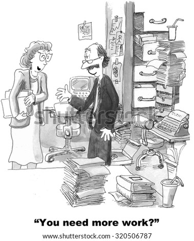 Business cartoon showing man with overflowing paperwork in his office. Boss says to him, 'You need more work?'. - stock photo